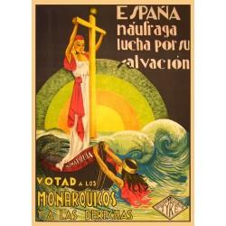 ESPAÑA NAUFRAGA LUCHA POR SU SALVACION. VOTAD A LOS MONARQUICOS Y A LAS DERECHAS